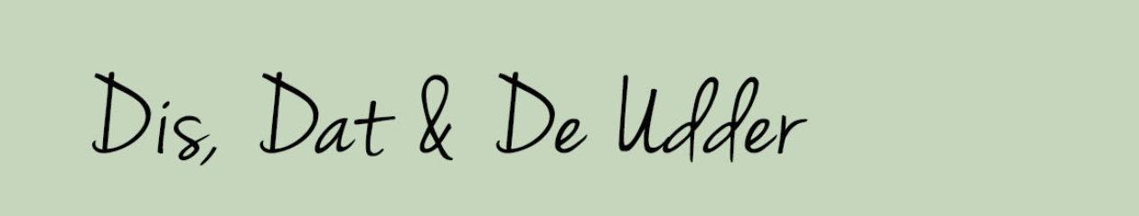 Dis, Dat and De Udder